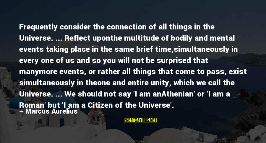 Us Citizen Sayings By Marcus Aurelius: Frequently consider the connection of all things in the Universe. ... Reflect uponthe multitude of