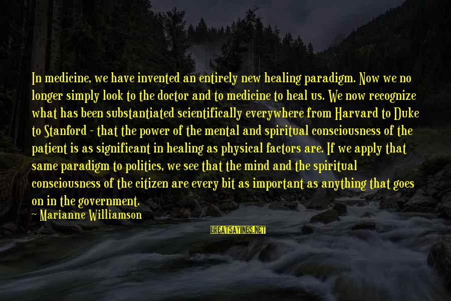 Us Citizen Sayings By Marianne Williamson: In medicine, we have invented an entirely new healing paradigm. Now we no longer simply