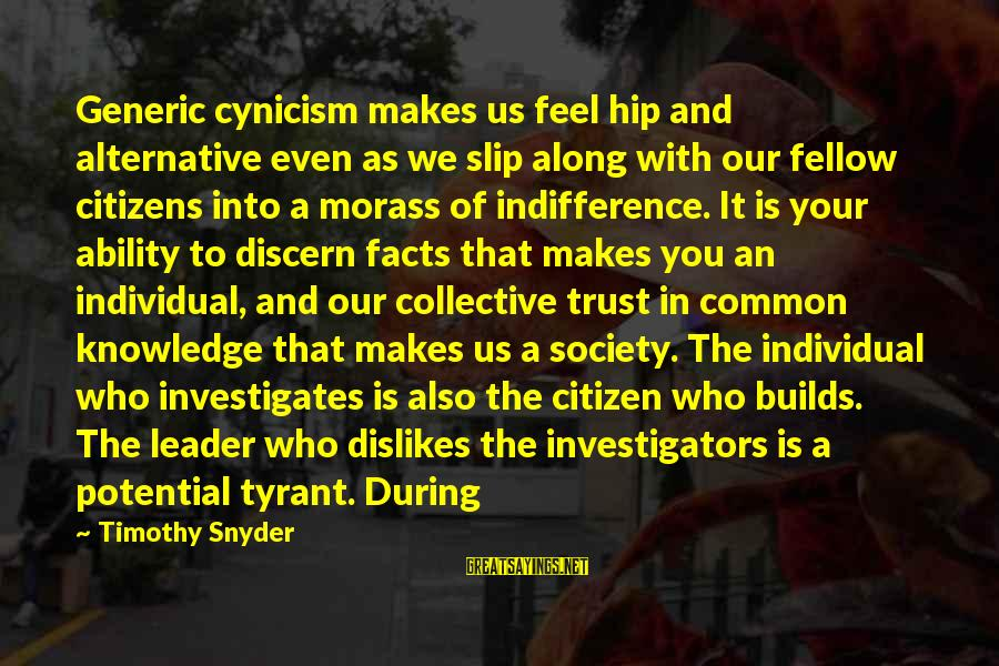 Us Citizen Sayings By Timothy Snyder: Generic cynicism makes us feel hip and alternative even as we slip along with our
