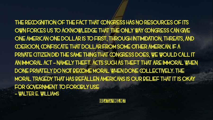 Us Citizen Sayings By Walter E. Williams: The recognition of the fact that Congress has no resources of its own forces us
