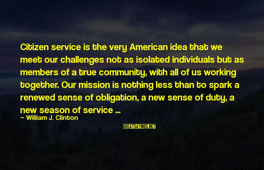 Us Citizen Sayings By William J. Clinton: Citizen service is the very American idea that we meet our challenges not as isolated
