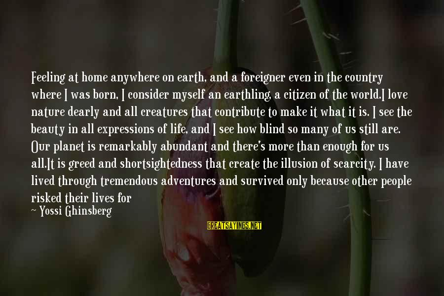 Us Citizen Sayings By Yossi Ghinsberg: Feeling at home anywhere on earth, and a foreigner even in the country where I