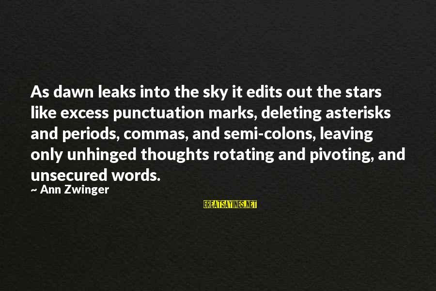 Us National Parks Sayings By Ann Zwinger: As dawn leaks into the sky it edits out the stars like excess punctuation marks,