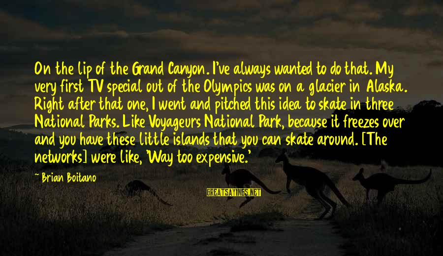 Us National Parks Sayings By Brian Boitano: On the lip of the Grand Canyon. I've always wanted to do that. My very