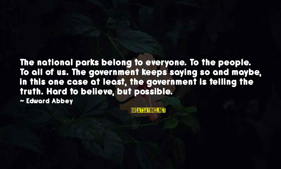 Us National Parks Sayings By Edward Abbey: The national parks belong to everyone. To the people. To all of us. The government