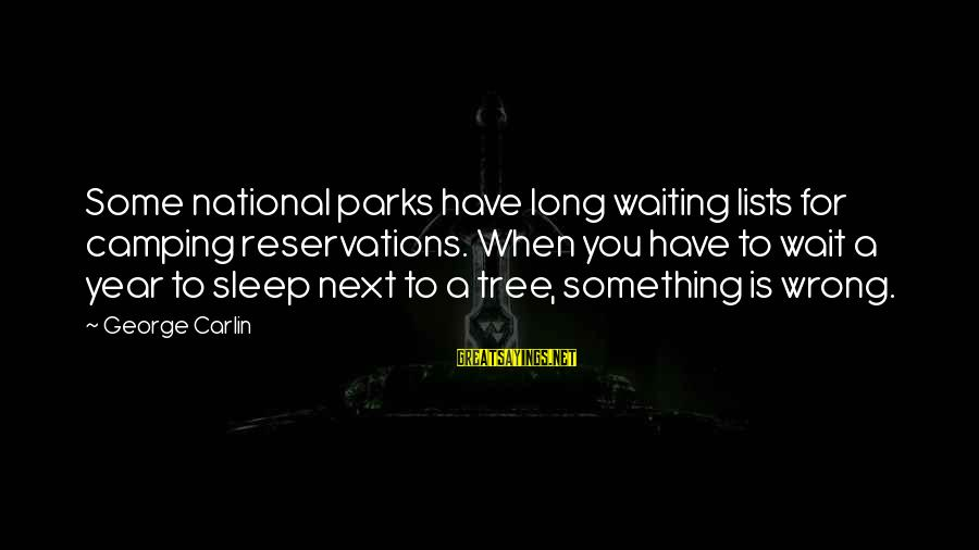 Us National Parks Sayings By George Carlin: Some national parks have long waiting lists for camping reservations. When you have to wait
