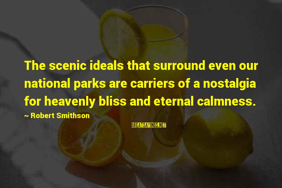 Us National Parks Sayings By Robert Smithson: The scenic ideals that surround even our national parks are carriers of a nostalgia for