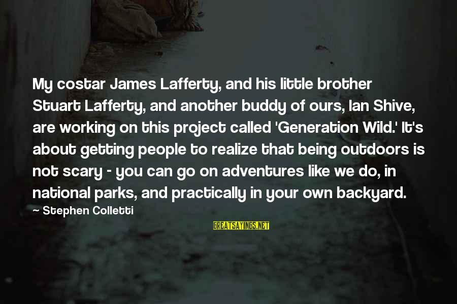 Us National Parks Sayings By Stephen Colletti: My costar James Lafferty, and his little brother Stuart Lafferty, and another buddy of ours,