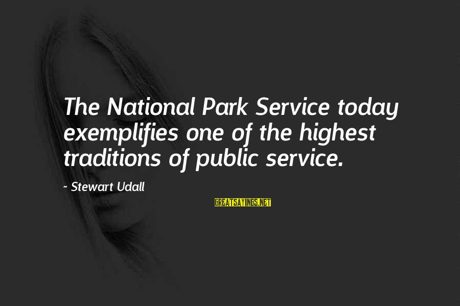 Us National Parks Sayings By Stewart Udall: The National Park Service today exemplifies one of the highest traditions of public service.