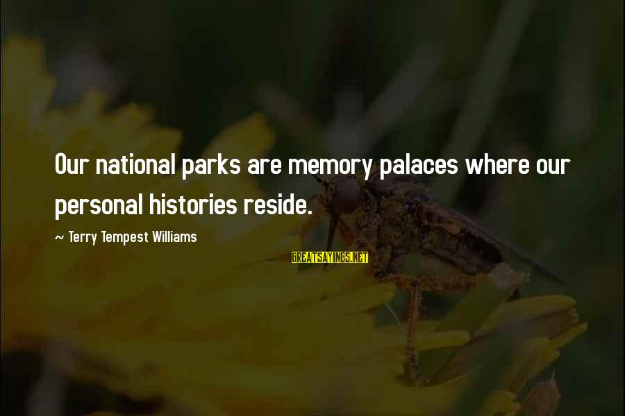 Us National Parks Sayings By Terry Tempest Williams: Our national parks are memory palaces where our personal histories reside.