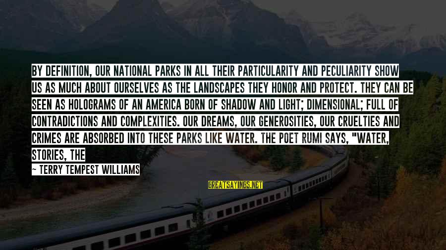 Us National Parks Sayings By Terry Tempest Williams: By definition, our national parks in all their particularity and peculiarity show us as much