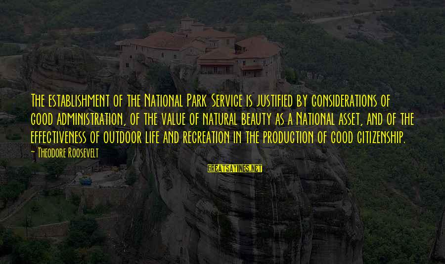 Us National Parks Sayings By Theodore Roosevelt: The establishment of the National Park Service is justified by considerations of good administration, of