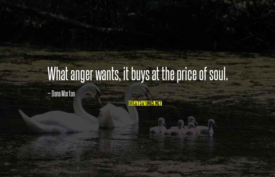 Us Navy Seal Sayings By Dana Marton: What anger wants, it buys at the price of soul.