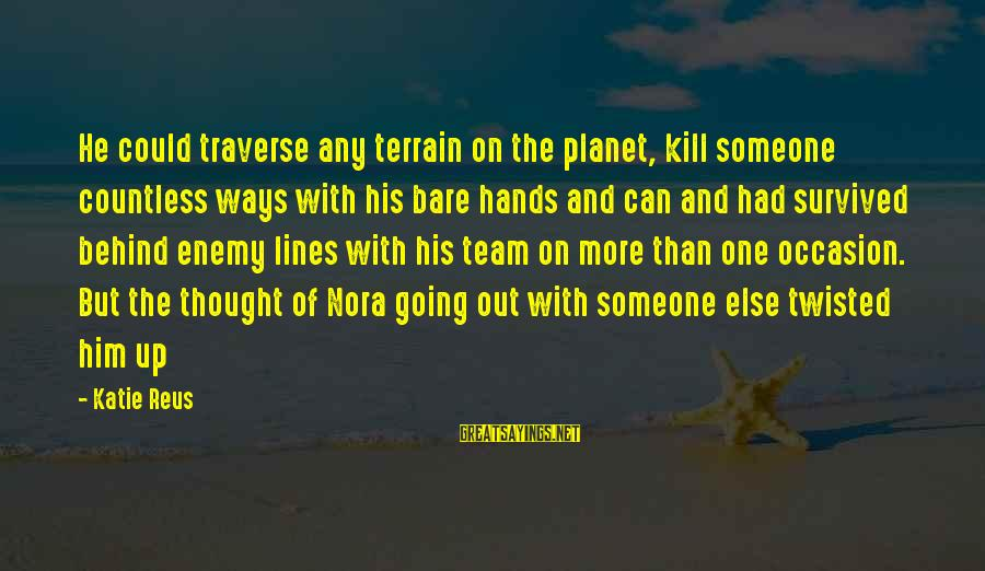 Us Navy Seal Sayings By Katie Reus: He could traverse any terrain on the planet, kill someone countless ways with his bare