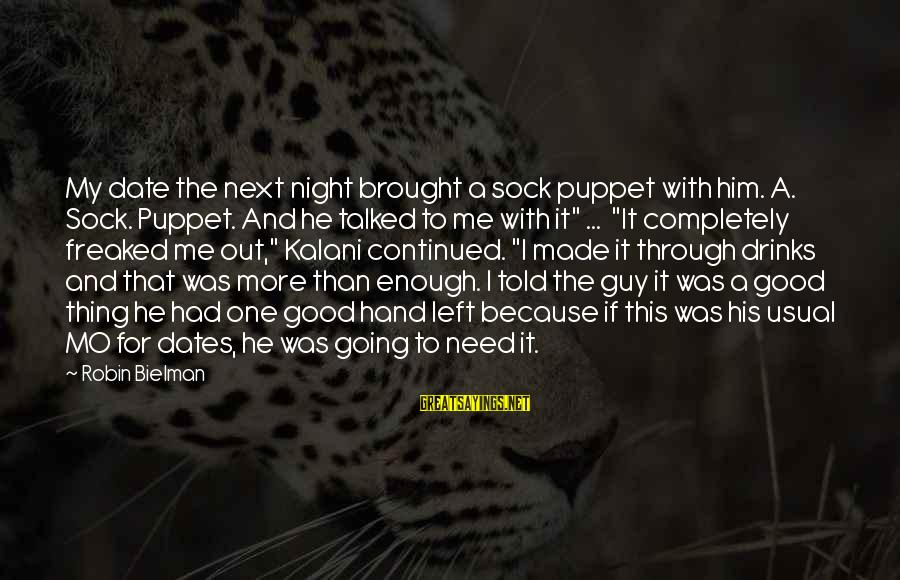Us Navy Seal Sayings By Robin Bielman: My date the next night brought a sock puppet with him. A. Sock. Puppet. And