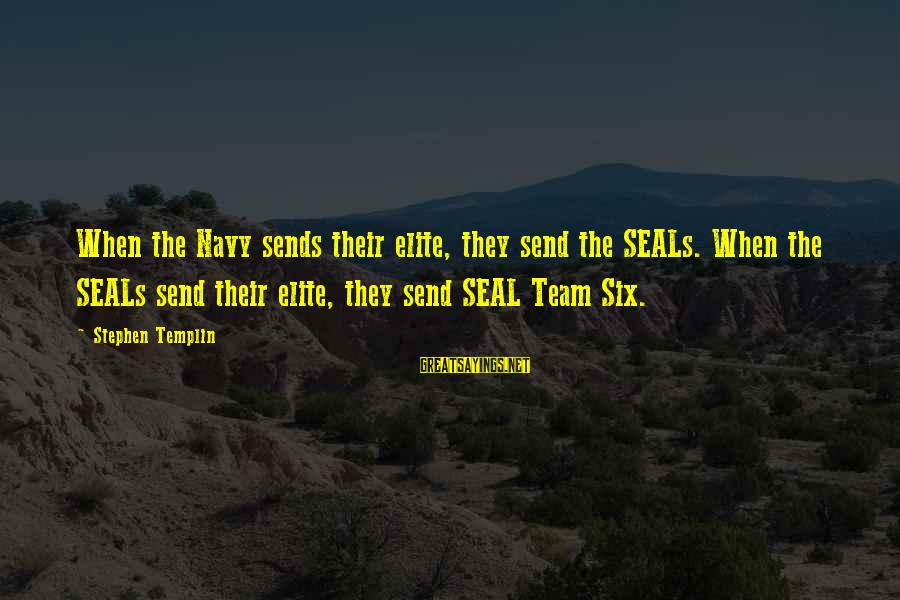 Us Navy Seal Sayings By Stephen Templin: When the Navy sends their elite, they send the SEALs. When the SEALs send their