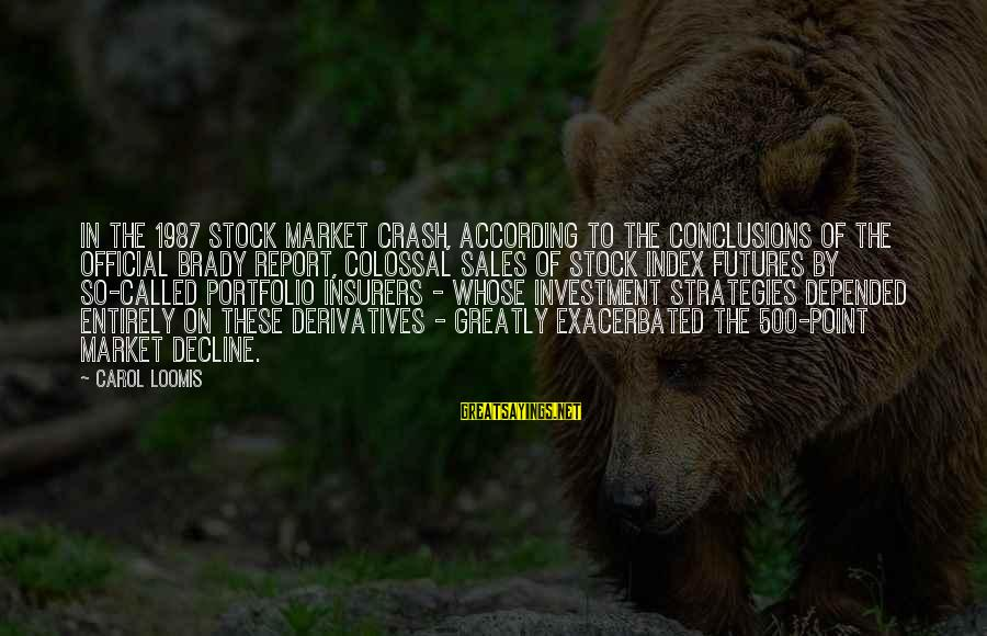 Us Stock Futures Sayings By Carol Loomis: In the 1987 stock market crash, according to the conclusions of the official Brady report,