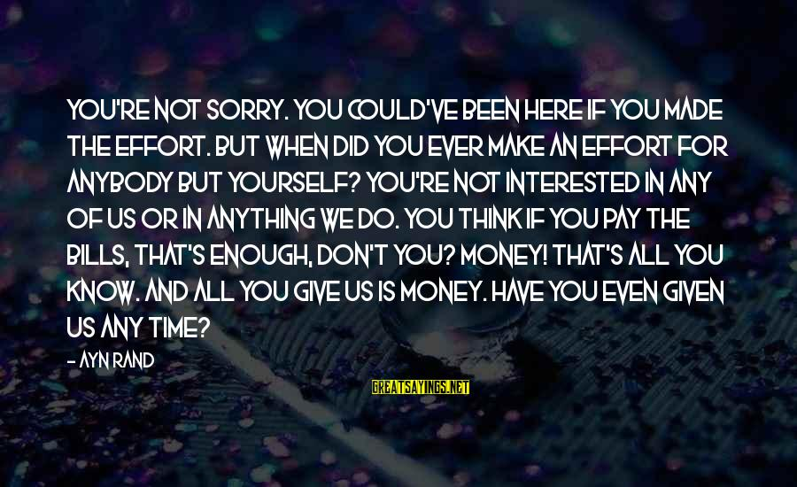 Us T Bills Sayings By Ayn Rand: You're not sorry. You could've been here if you made the effort. But when did