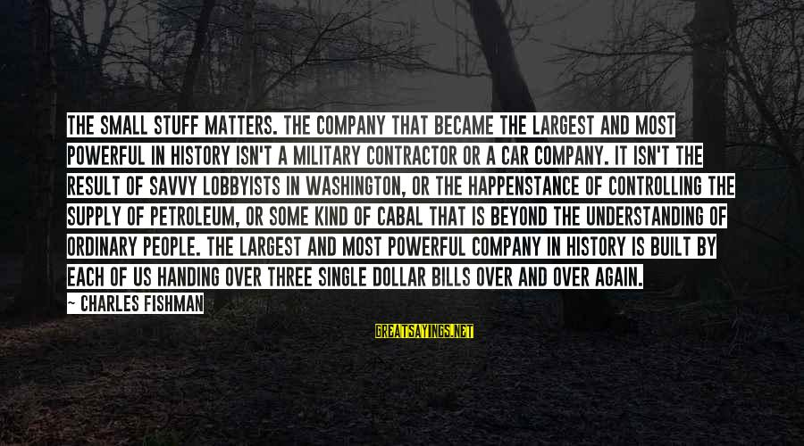 Us T Bills Sayings By Charles Fishman: The small stuff matters. The company that became the largest and most powerful in history