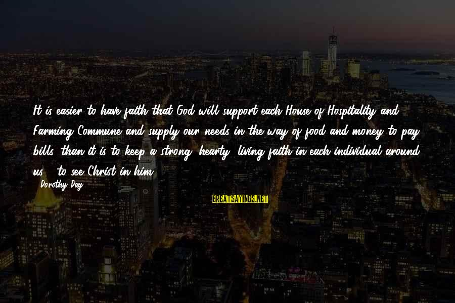 Us T Bills Sayings By Dorothy Day: It is easier to have faith that God will support each House of Hospitality and