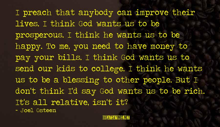 Us T Bills Sayings By Joel Osteen: I preach that anybody can improve their lives. I think God wants us to be
