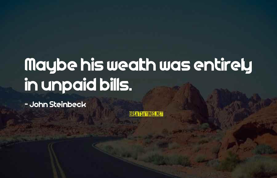 Us T Bills Sayings By John Steinbeck: Maybe his wealth was entirely in unpaid bills.