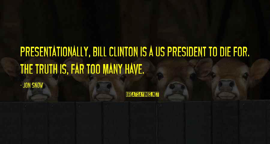 Us T Bills Sayings By Jon Snow: Presentationally, Bill Clinton is a US President to die for. The truth is, far too