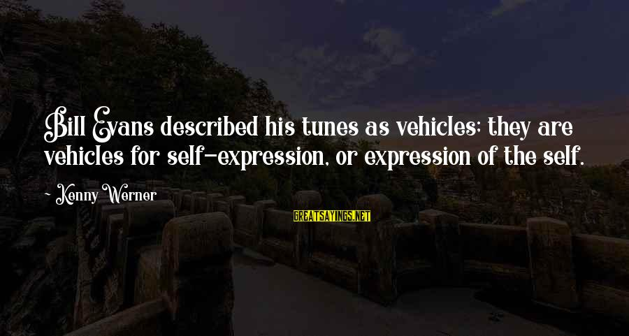 Us T Bills Sayings By Kenny Werner: Bill Evans described his tunes as vehicles; they are vehicles for self-expression, or expression of