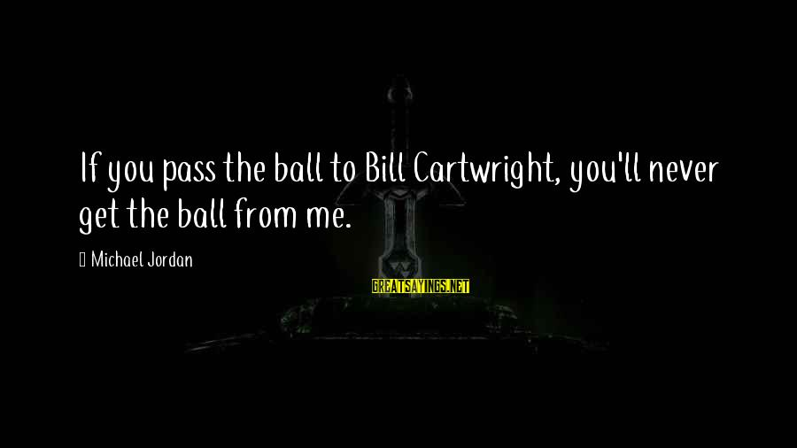 Us T Bills Sayings By Michael Jordan: If you pass the ball to Bill Cartwright, you'll never get the ball from me.
