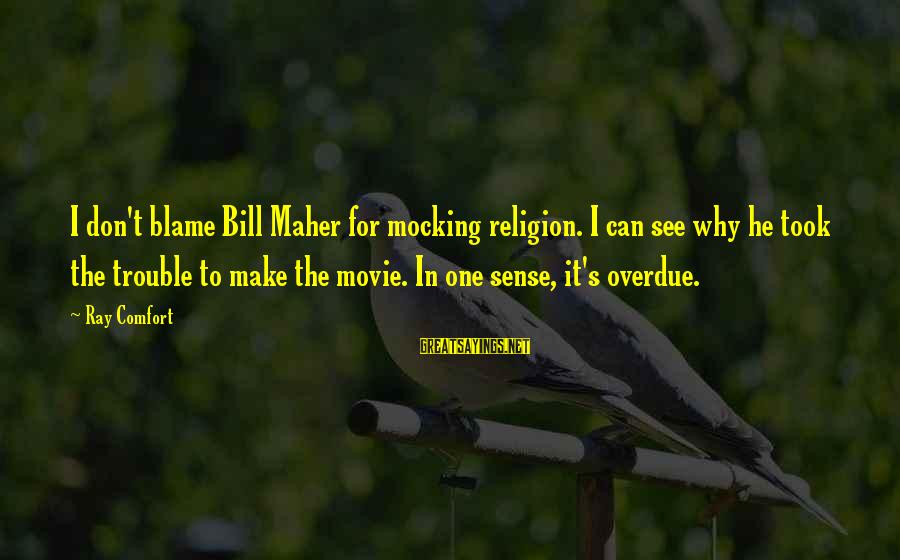 Us T Bills Sayings By Ray Comfort: I don't blame Bill Maher for mocking religion. I can see why he took the
