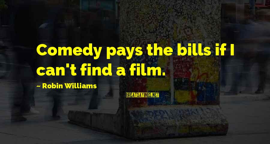 Us T Bills Sayings By Robin Williams: Comedy pays the bills if I can't find a film.