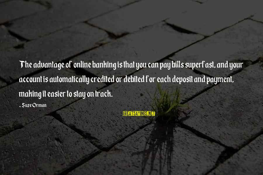 Us T Bills Sayings By Suze Orman: The advantage of online banking is that you can pay bills superfast, and your account