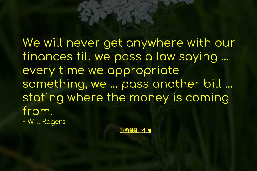 Us T Bills Sayings By Will Rogers: We will never get anywhere with our finances till we pass a law saying ...