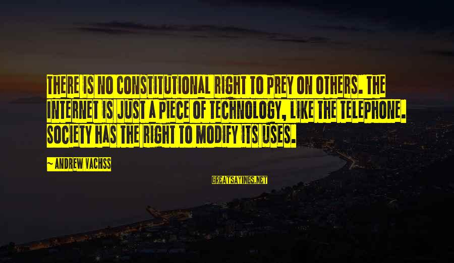 Uses Of Technology Sayings By Andrew Vachss: There is no Constitutional right to prey on others. The Internet is just a piece