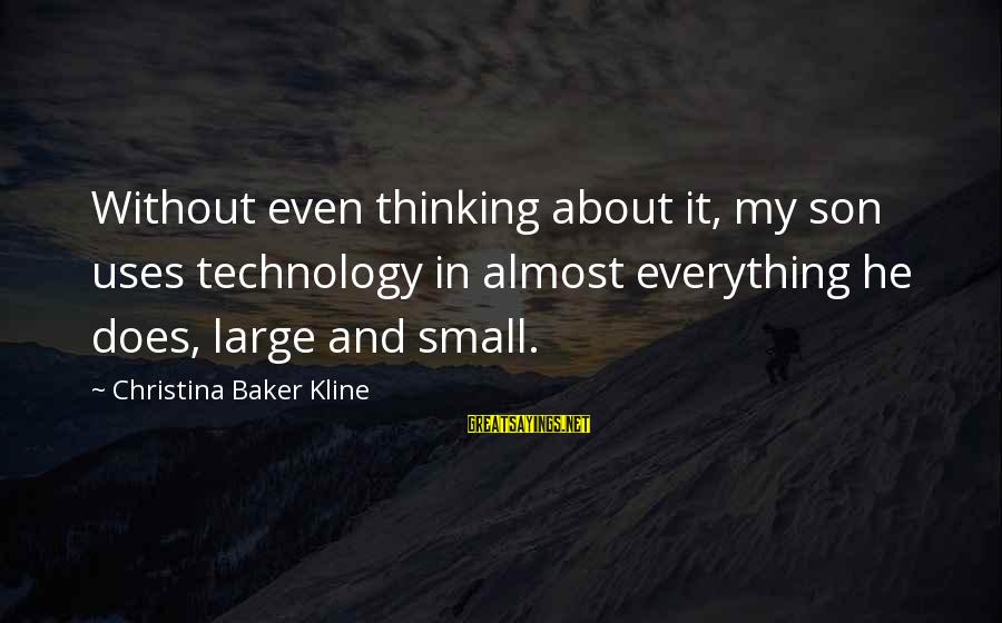 Uses Of Technology Sayings By Christina Baker Kline: Without even thinking about it, my son uses technology in almost everything he does, large