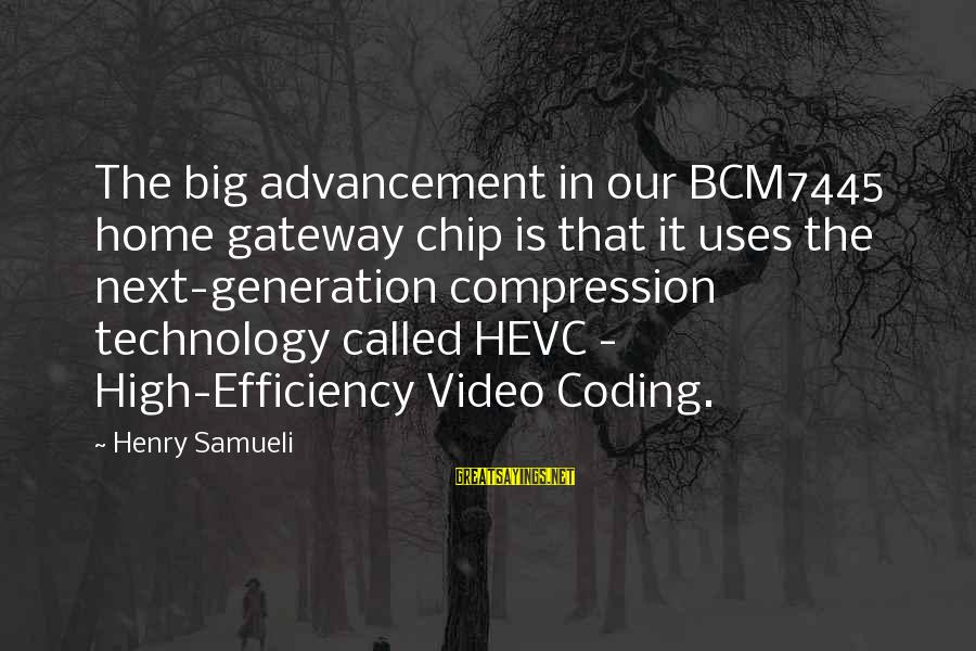 Uses Of Technology Sayings By Henry Samueli: The big advancement in our BCM7445 home gateway chip is that it uses the next-generation