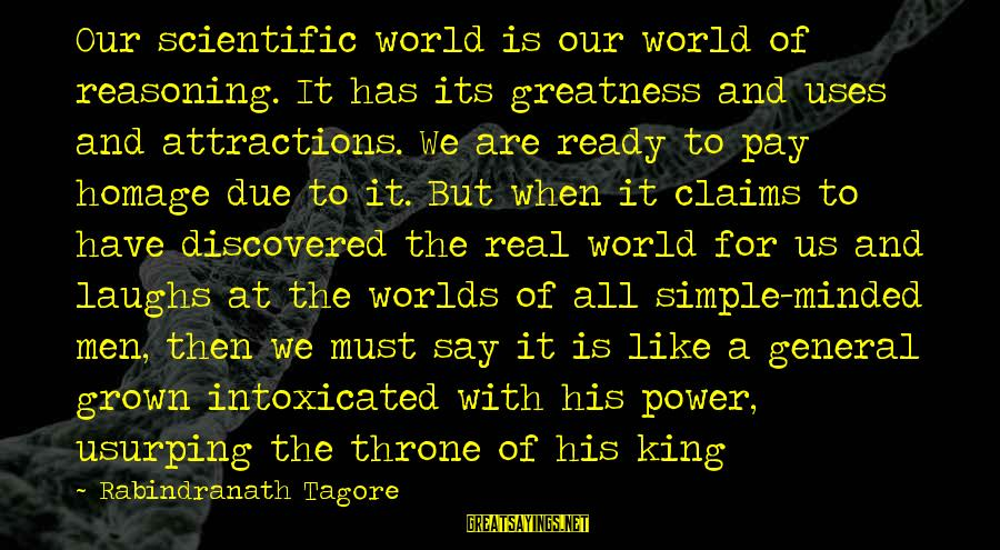 Uses Of Technology Sayings By Rabindranath Tagore: Our scientific world is our world of reasoning. It has its greatness and uses and