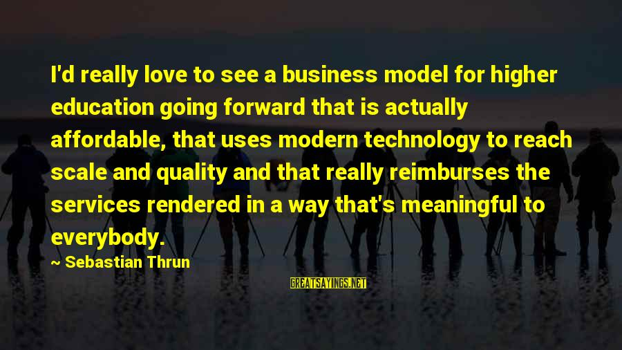 Uses Of Technology Sayings By Sebastian Thrun: I'd really love to see a business model for higher education going forward that is