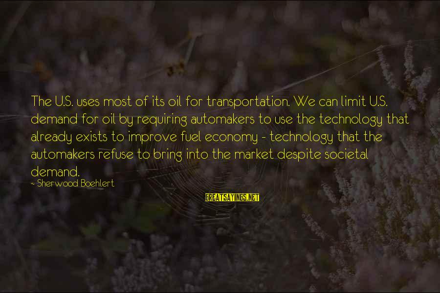 Uses Of Technology Sayings By Sherwood Boehlert: The U.S. uses most of its oil for transportation. We can limit U.S. demand for