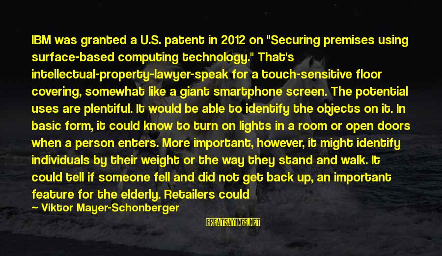 """Uses Of Technology Sayings By Viktor Mayer-Schonberger: IBM was granted a U.S. patent in 2012 on """"Securing premises using surface-based computing technology."""""""