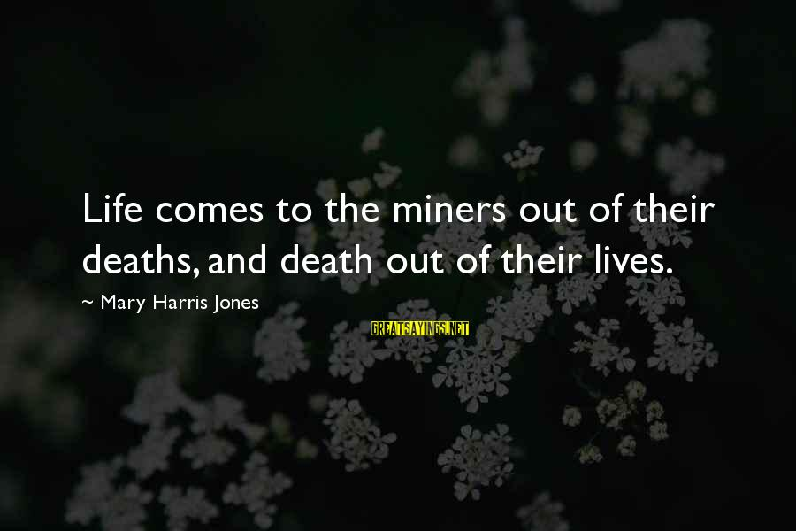 Ushanka Sayings By Mary Harris Jones: Life comes to the miners out of their deaths, and death out of their lives.