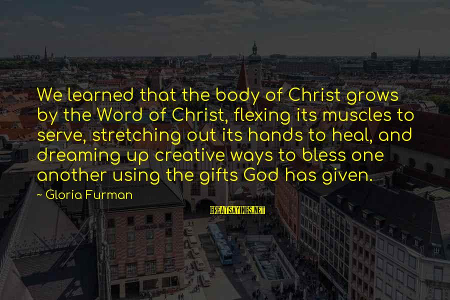 Using God's Gifts Sayings By Gloria Furman: We learned that the body of Christ grows by the Word of Christ, flexing its