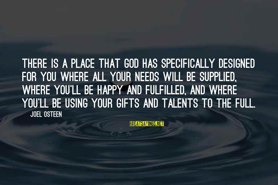 Using God's Gifts Sayings By Joel Osteen: There is a place that God has specifically designed for you where all your needs