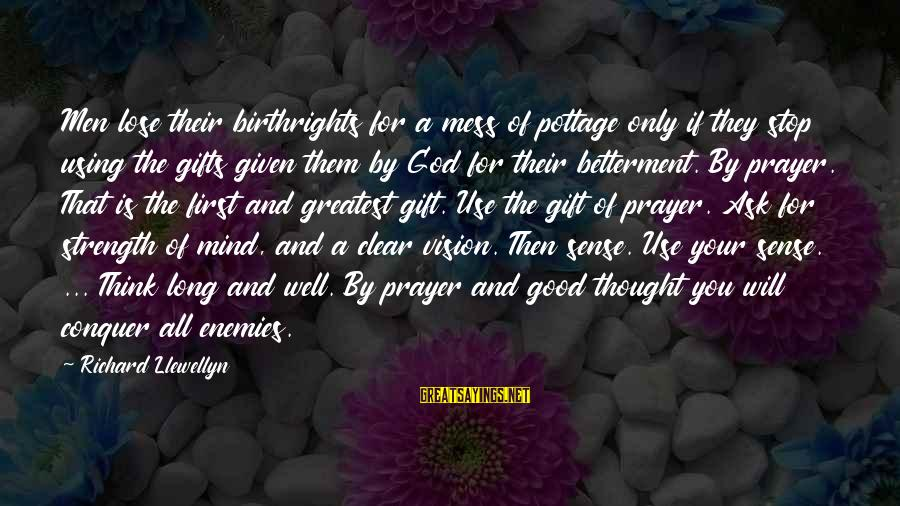 Using God's Gifts Sayings By Richard Llewellyn: Men lose their birthrights for a mess of pottage only if they stop using the