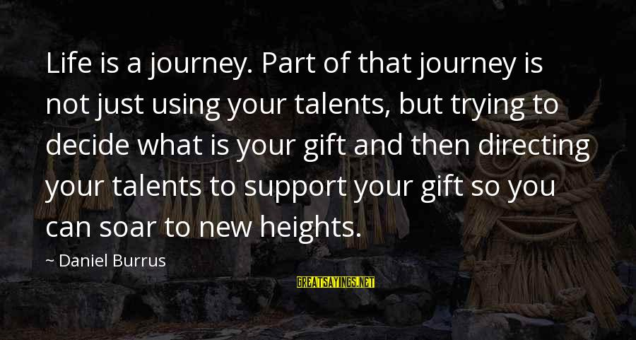 Using Talents Sayings By Daniel Burrus: Life is a journey. Part of that journey is not just using your talents, but