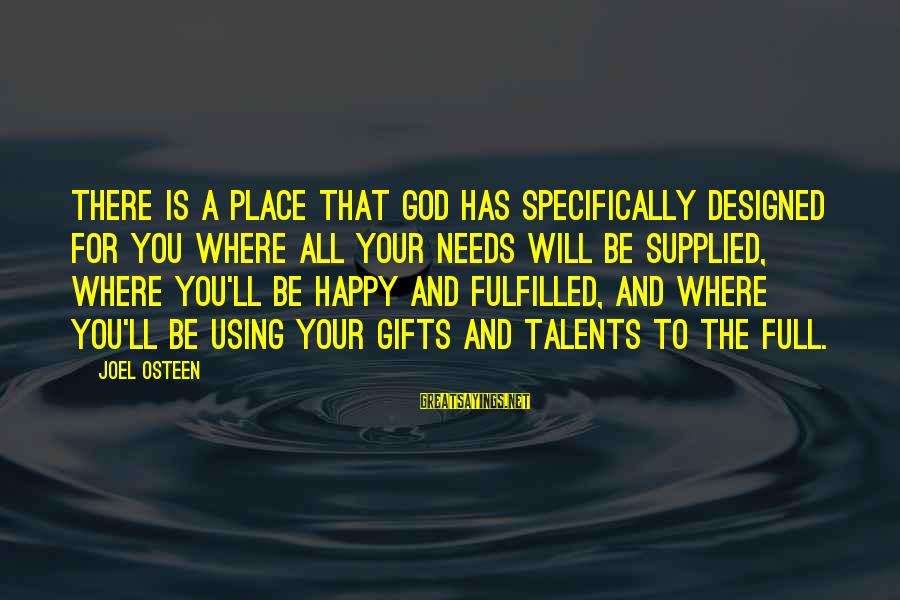 Using Talents Sayings By Joel Osteen: There is a place that God has specifically designed for you where all your needs