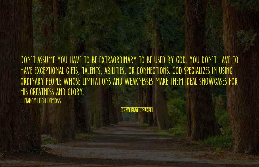 Using Talents Sayings By Nancy Leigh DeMoss: Don't assume you have to be extraordinary to be used by God. You don't have