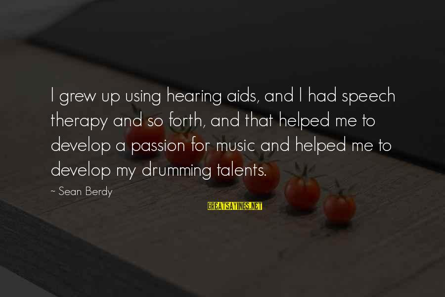 Using Talents Sayings By Sean Berdy: I grew up using hearing aids, and I had speech therapy and so forth, and