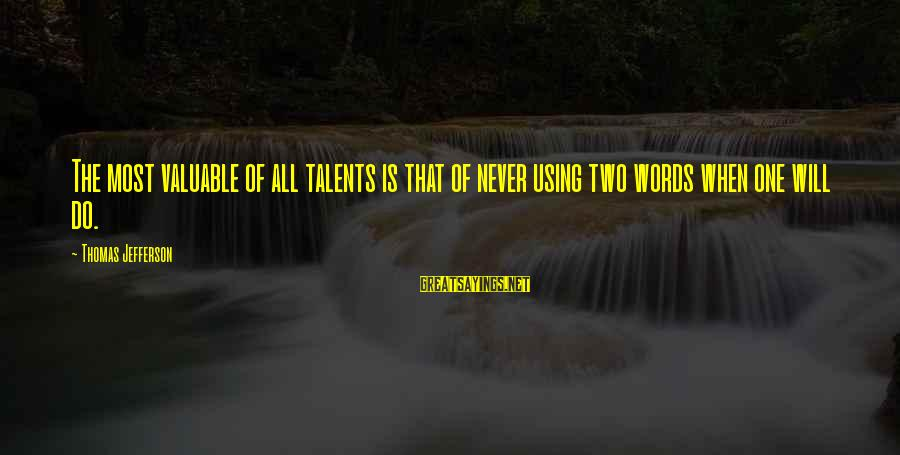 Using Talents Sayings By Thomas Jefferson: The most valuable of all talents is that of never using two words when one