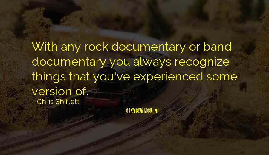 Uw Madison Sayings By Chris Shiflett: With any rock documentary or band documentary you always recognize things that you've experienced some